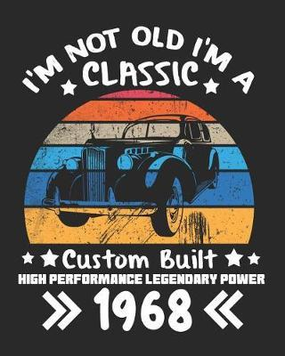 I'm Not Old I'm a Classic Custom Built High Performance Legendary Power 1968  Daily Weekly and Monthly Birthday Planner for Organizing Your Life
