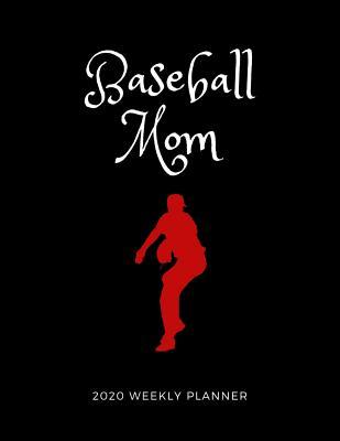 Baseball Mom 2020 Weekly Planner  A 52-Week Calendar For Mothers of Players