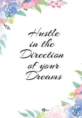 Hustle in the Direction of Your Dreams  Floral Inspirational Notebook, Journal, Blank-Lined Book