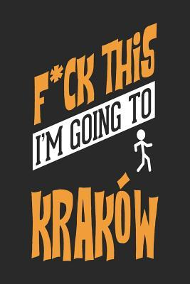 F*CK THIS I'M GOING TO Krakow  Krakow Notebook - Krakow Vacation Journal - Handlettering - Diary I Logbook - 110 Journal Paper Pages - Krakow Buch 6 x 9
