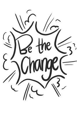 Be the change  Inspiring notebook, fill it with your thoughts and ideas to change the world or to change your world!