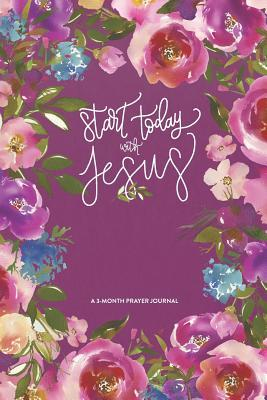 Start Today With Jesus  A 3 Month Prayer Journal Pink Watercolor Flowers