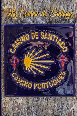 My Camino de Santiago  Notebook and Journal for Pilgrims on the Way of St. James - Diary and Preparation for the Christian Pilgrimage Route Camino Portugués - Tile