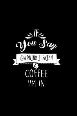 If You Say Learning italian and Coffee I'm In  A 6x9 Inch Matte Softcover Paperback Dot Grid Notebook Journal With 120 Blank Dotted Pages