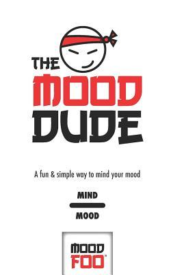 The Mood Dude - A Fun & Simple Way to Mind Your Mood - Mind Mood - Mood Foo(TM) - A Notebook, Journal, and Mood Tracker