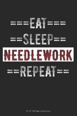 Eat Sleep Needlework Repeat  6 x 9 100 Page Lined Journal