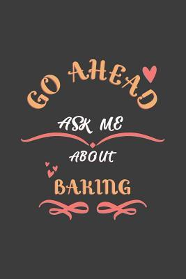 Go Ahead Ask Me About Baking  Notebook / Journal - College Ruled / Lined - for Bakers