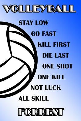 Volleyball Stay Low Go Fast Kill First Die Last One Shot One Kill Not Luck All Skill Forrest  College Ruled Composition Book Blue and White School Colors