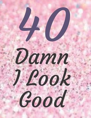 40 Damn I look good  Sparkly Pink Guestbook Celebrating a 40th Birthday Great Party Table Decoration Memorable Gift , 8.5x11 inches 120 uniquely designed pages.