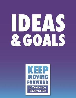 Ideas & Goals - Keep Moving Forward - A Notebook for Entrepreneurs  A Journal, Goal Planner, and Animation Flipbook