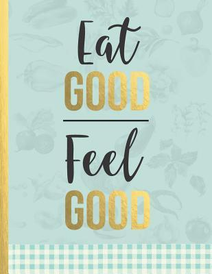 Eat Good Feel Good  blank cookbook journal for girls, daughters, grand daughters inspirational - light blue soft cover (recipe journals to write in for women)