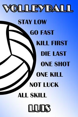 Volleyball Stay Low Go Fast Kill First Die Last One Shot One Kill Not Luck All Skill Luis  College Ruled Composition Book Blue and White School Colors