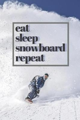eat sleep snowboard repeat  Notebook For Snowboarders, Sketchbook/ Diary with Lined Pages 120 Pages, 6x9 Paperback
