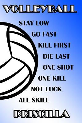 Volleyball Stay Low Go Fast Kill First Die Last One Shot One Kill Not Luck All Skill Priscilla  College Ruled Composition Book Blue and White School Colors