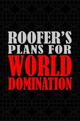 Roofer's Plans For World Domination : 6x9 Medium Ruled 120 Pages Matte Paperback Funny Humor Office Gag Gift Notebook Journal Stationary For Professional Men And Women