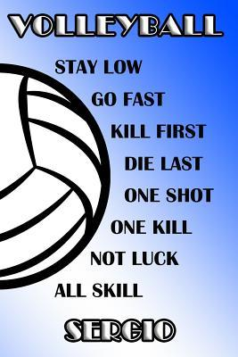 Volleyball Stay Low Go Fast Kill First Die Last One Shot One Kill Not Luck All Skill Sergio  College Ruled Composition Book Blue and White School Colors