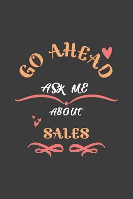 Go Ahead Ask Me About Sales  Notebook / Journal - College Ruled / Lined - for Sales Lovers