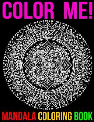 Color Me! Mandala Coloring Book  Adult mandalas Coloring Book Featuring Beautiful Mandalas Designed to Soothe the Soul