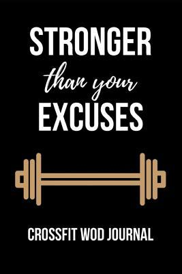 Stronger Than Your Excuses  Crossfit Wod Log Journal Planner Gift For Gym Lover (6 x 9)