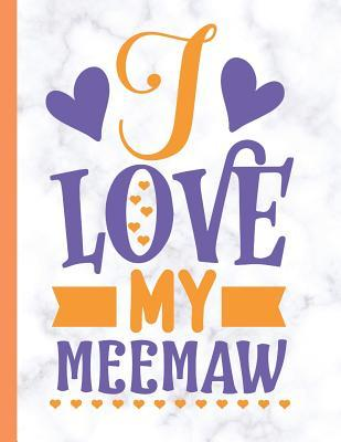 I Love My MeeMaw  Large Blank Lined MeeMaw Notebook / Journal To Write In