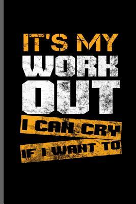 It's my work out I can cry if i want to  Training and Gym notebooks gift (6x9) Dot Grid notebook to write in