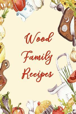 Wood Family Recipes  Blank Recipe Book to Write In. Matte Soft Cover. Capture Heirloom Family and Loved Recipes