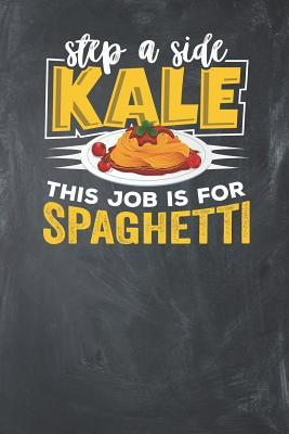 Step a Side Kale this Job is for Spaghetti  Lined Journal Lined Notebook 6x9 110 Pages Ruled