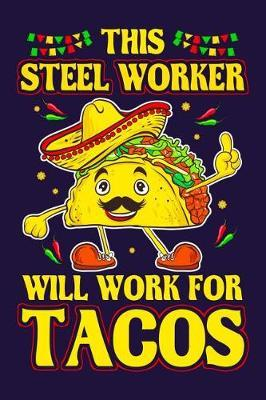 This Steel Worker Will Work For Tacos  Steel Worker 2020 Yearly Planner - Calendar Planning Notebook