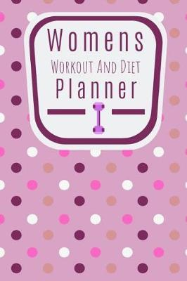 Womens Workout and Diet Planner  Meal Planner And Exercise Routine Journal For The Lady Who Wants To Better Herself