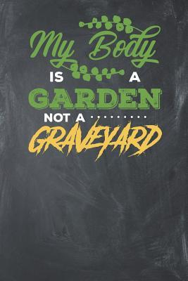 My Body is a Garden not a Graveyard  Lined Journal Lined Notebook 6x9 110 Pages Ruled