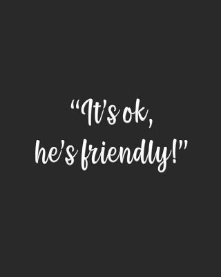 It's ok, he's friendly!  gag gift notebook no picture cover