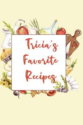 Tricia's Favorite Recipes  Personalized Name Blank Recipe Book to Write In. Matte Soft Cover. Capture Heirloom Family and Loved Recipes