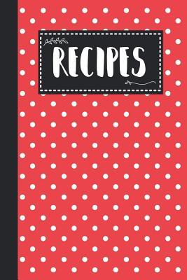 Recipes  Blank Recipe Book Gift For Mother Who Loves to Cook - Ready To Write in Recipes Pages - Red Polka Dot Design