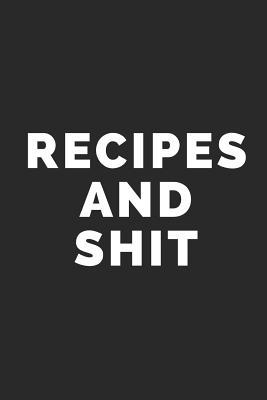 Recipes and Shit  Blank Lined Composition Notebook/Journal, 120 Page, Black Glossy Finish Quote Cover, 6x9