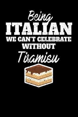 Being Italian We Can't Celebrate Without Tiramisu  100 page Recipe Journal 6 x 9 Food Lover journal to jot down your recipe ideas and cooking notes