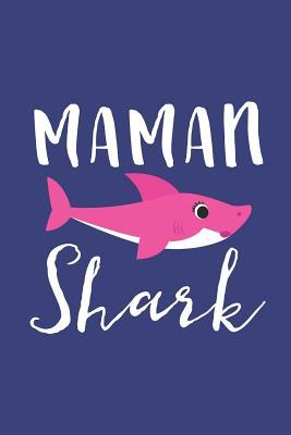 Maman Shark  A Blank Lined Journal for Moms and Mothers Who Love to Write. Makes a Perfect Mother's Day Gift If They Go  This Cute Mommy Nickname.