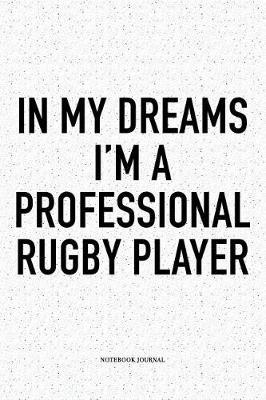 In My Dreams I'm A Professional Rug Player  A 6x9 Inch Softcover Matte Notebook Diary With 120 Blank Lined Pages For Sports Lovers