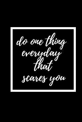 Do One Thing Everyday That Scares You  Courage Themed Journal - Suitable For the Brave Heart and Courageous - Fit For Putting Down Your Thoughts, Ideas Etc