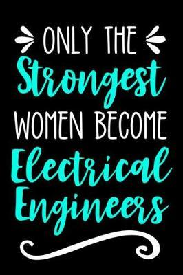 Only the Strongest Women Become Electrical Engineers  Lined Journal Notebook for Female Electrical Engineering Professionals and Students