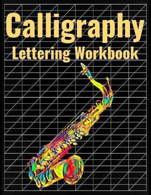 Calligraphy Lettering Workbook  140 Blank Pages of Practice Slanted Grid Paper, Saxophone Cover Art, Large 8.5 x 11 inches (21.59 x 27.94 cm)