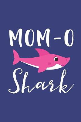 Mom-O Shark  A Blank Lined Journal for Moms and Mothers Who Love to Write. Makes a Perfect Mother's Day Gift If They Go  This Cute Mommy Nickname.