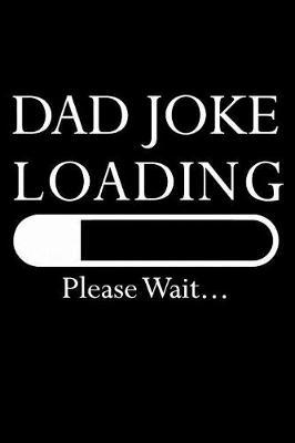 Dad Joke Loading Please Wait : Fun Blank Soft Cover NoteBook For Fathers