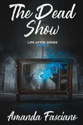 The Dead Show  Life After Series Book 3