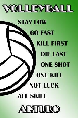 Volleyball Stay Low Go Fast Kill First Die Last One Shot One Kill Not Luck All Skill Arturo  College Ruled Composition Book Green and White School Colors