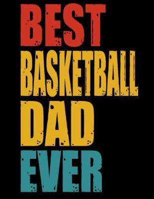 Best Basketball Dad Ever : Fathers day gift Notebook journal 100 blank pages 8.5x11 diary for gift