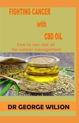 Fighting Cancer with CBD Oil  How to Use CBD Oil for Cancer Management