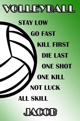 Volleyball Stay Low Go Fast Kill First Die Last One Shot One Kill Not Luck All Skill Jacob  College Ruled Composition Book Green and White School Colors