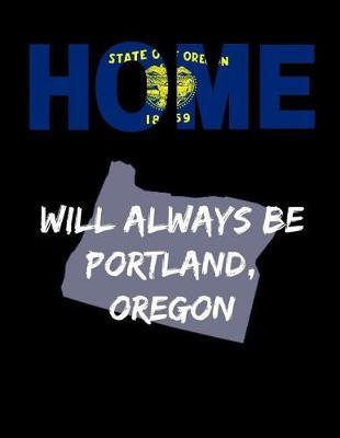 Home Will Always Be Portland, Oregon  OR State Note Book