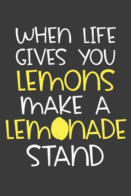 When Life Gives You Lemons Make a Lemonade Stand : A Notebook for Young Entrepreneurs and Lemon Squeezers