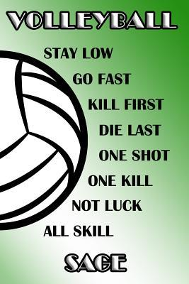 Volleyball Stay Low Go Fast Kill First Die Last One Shot One Kill Not Luck All Skill Sage  College Ruled Composition Book Green and White School Colors